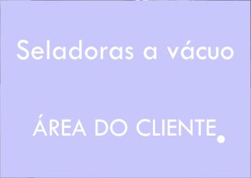 Área do cliente - Seladoras a vácuo