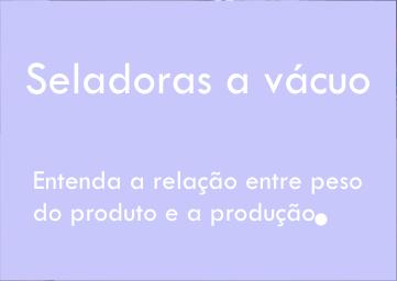 Relação entre peso e produção dos produtos nas seladoras a vácuo