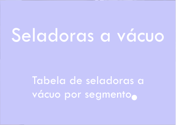 Tabela de seladoras a vácuo por segmento